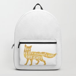 FUR IS FOR ANIMALS NOT RICH IDIOTS vegan fox quote Backpack