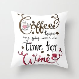 Coffee keeps me going until it's time for wine! Hand Lettered Typography Art Print Throw Pillow