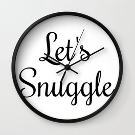 Let's Snuggle In Type Wall Clock