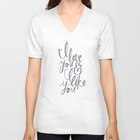 snl V-neck T-shirts featuring I love you & I like you by Liana Spiro
