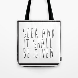 Seek and It Shall be Given Tote Bag