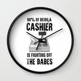 90% Of Being A Cashier Is Fighting Off The Babes Wall Clock