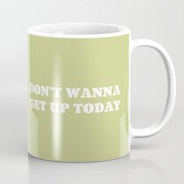 Don't Wanna Get Up Coffee Mug