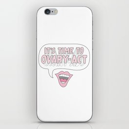 It's Time to Ovary-Act iPhone Skin
