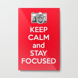 Keep Calm And Stay Focused Metal Print