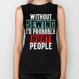 Without Sewing, I'd Probably Hurt People Biker Tank