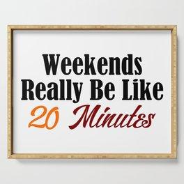 Weekends Too Short Funny Work Sucks Monday Blues Meme Joke Serving Tray