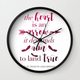 The Heart Is An Arrow - Six of Crows Leigh Bardugo (A) Wall Clock