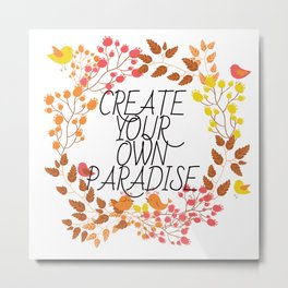 CREATE YOUR OWN PARADISE Metal Print