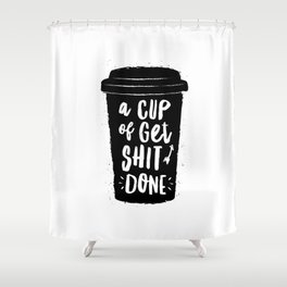 A Cup of Get Shit Done black and white typography poster design home wall decor kitchen poster Shower Curtain