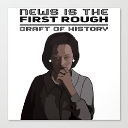 News is the first rough draft of history Canvas Print