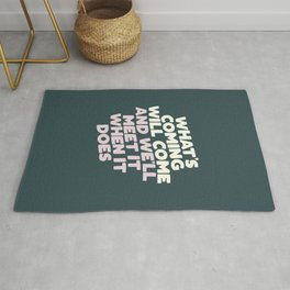 What's Coming Will Come and We'll Meet it When It Does Motivational Typography Rug
