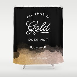 All that is gold does not glitter Shower Curtain