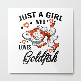Just A Girl Who Loves Loves Goldfish Gift Women Metal Print
