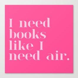 I Need Books Like I Need Air - Pink Canvas Print