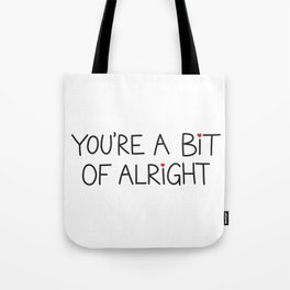 You're A Bit Of Alright Tote Bag