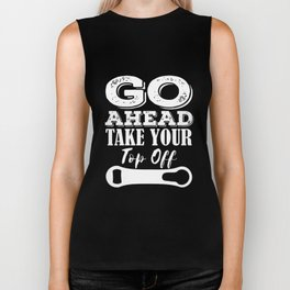 GO AHEAD TAKE YOUR TOP OFF funny craft beer drinking alcohol bartending bartender Biker Tank