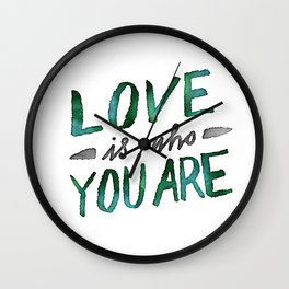 Love is Who You Are (green watercolor) Wall Clock