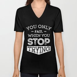 When You Stop Trying - Motivational Quotes. Unisex V-Neck