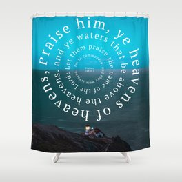 Psalms 148: Praise him Shower Curtain