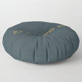 AF Is Stupid AF Floor Pillow