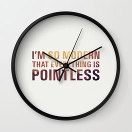I'm so modern that everything is pointless Wall Clock