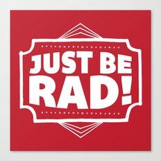 Just be Rad! Canvas Print