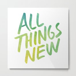 All Things New (version 3) Metal Print