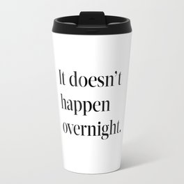 It doesn't happen overnight Travel Mug