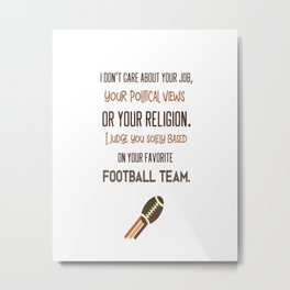 Judge you by football team Metal Print