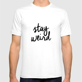Stay Weird Black and White Humorous Inspo Typography Poster for the Young Wild and Free T-shirt