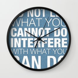 Do Not Let What You Cannot Do Interfere With What You Can Do Wall Clock