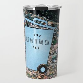 PUT ME IN THE BIN Travel Mug