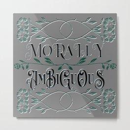 Morally Ambiguous Metal Print