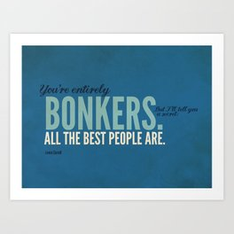 All the Best People are Bonkers Art Print