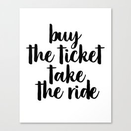 Buy The Ticket Take The Ride, Motivational Art, Inspirational Art, Typography Art Canvas Print
