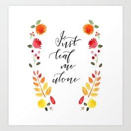 Just Leaf Me Alone Art Print