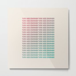 You Are Enough - Typography Metal Print
