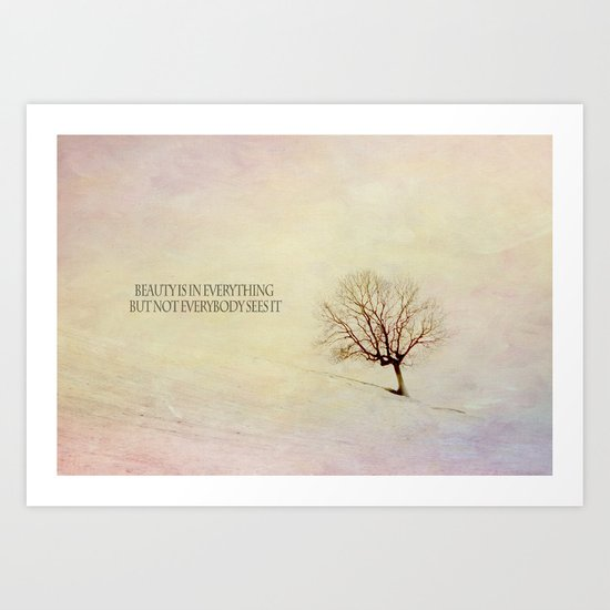 Beauty is in everything but not everybody sees it  Art Print