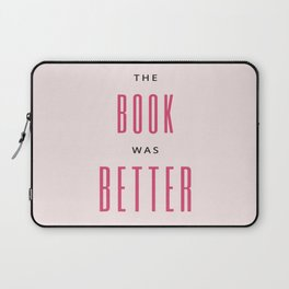The Book Was Better I Laptop Sleeve