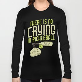 Pickleball Design: No Crying In Pickleball I Dont Get Smashed Long Sleeve T-shirt