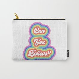 Can you believe? Carry-All Pouch