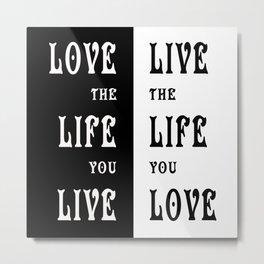 Love the Life you Live Metal Print