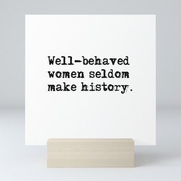 Well-behaved women seldom make history Mini Art Print