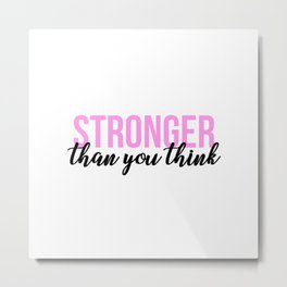 Stronger than you think - Bodybuilder women quote Metal Print