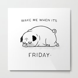 Wake me when it's friday Metal Print