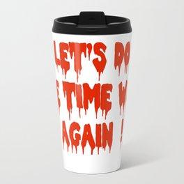 LET'S DO THE TIME WARP AGAIN !  Travel Mug