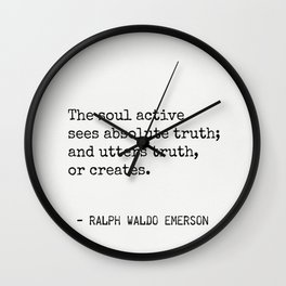 The soul active sees absolute truth; and utters truth, or creates. Wall Clock
