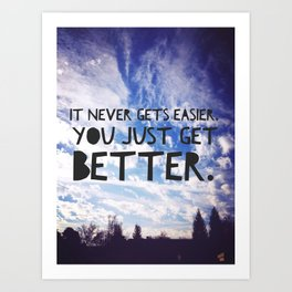 It Never Gets Easier, You Just Get Better | Motivational Quote Print Art Print
