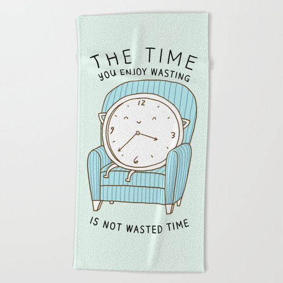 The Time You Enjoy Wasting Beach Towel